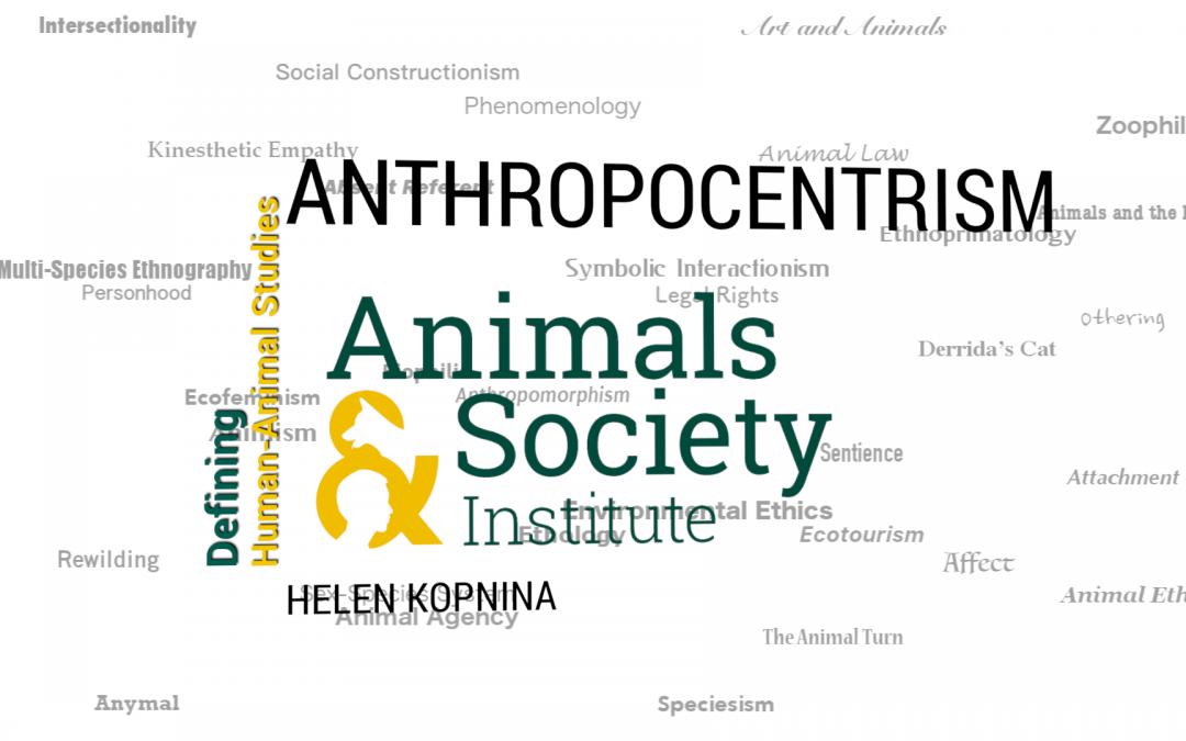 This Week in Defining Human-Animal Studies: Defining Anthropocentrism with Helen Kopnina