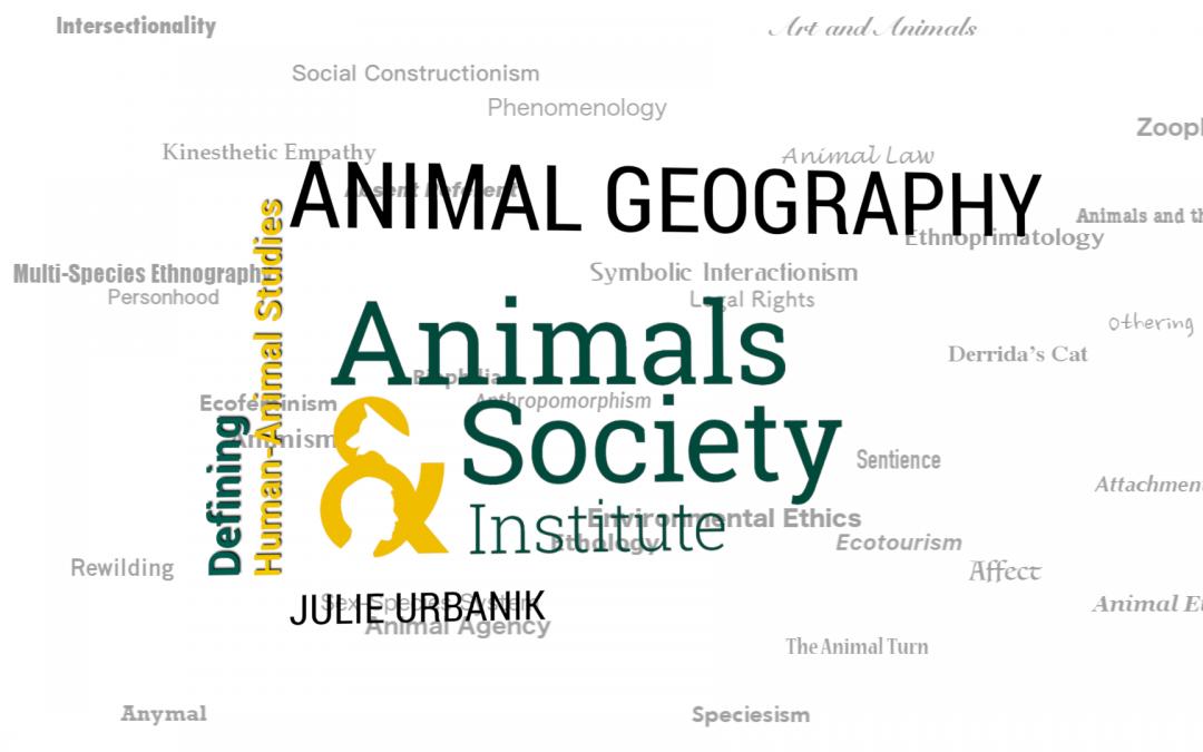 This Week in Defining Human-Animal Studies: Defining Animal Geography with Julie Urbanik